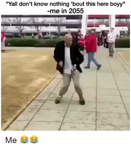 """Funny, This, and Nothing: """"Yall don't know nothing 'bout this here boyy""""  me in 2055 Me 😂😂"""