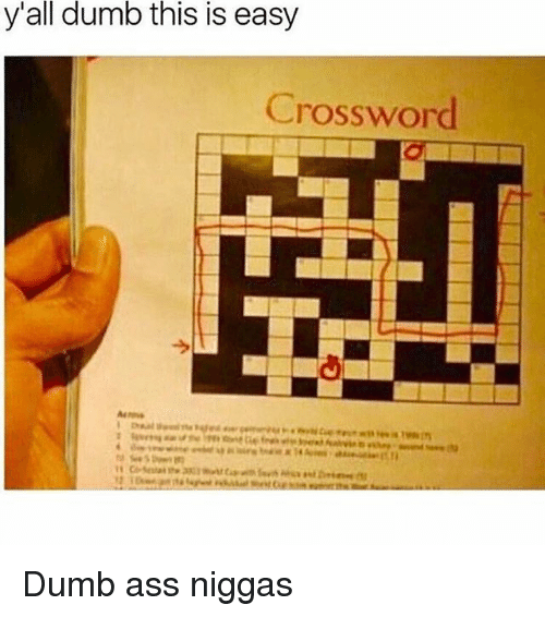 Ass, Dumb, and Memes: y'all dumb this is easy  Crossword Dumb ass niggas