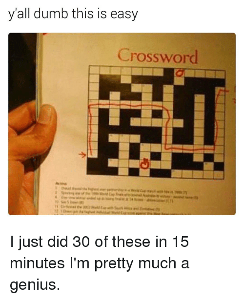 Memes, Genius, and 🤖: yall dumb this is easy  rossword I just did 30 of these in 15 minutes I'm pretty much a genius.