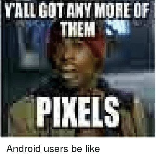 Android Users Be Like: YALL GOTANY MORE DF  THEM