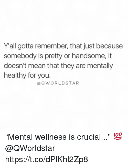 "Wellness: Yall gotta remember, that just because  somebody is pretty or handsome, it  doesn't mean that they are mentally  healthy for you.  @OWORLDSTAR ""Mental wellness is crucial..."" 💯 @QWorldstar https://t.co/dPlKhl2Zp8"