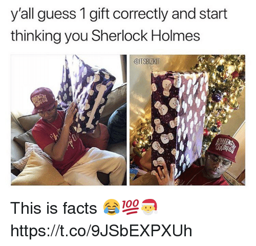 Sherlock Holmes: y'all guess 1 gift correctly and start  thinking you Sherlock Holmes  @ITSBIZKIT This is facts 😂💯🎅 https://t.co/9JSbEXPXUh