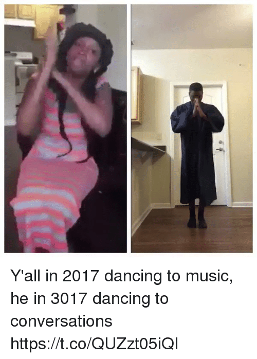Blackpeopletwitter, Dancing, and Music: Y'all in 2017 dancing to music, he in 3017 dancing to conversations https://t.co/QUZzt05iQI
