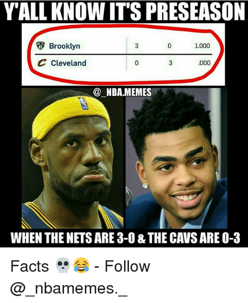 Cavs, Facts, and Memes: YALL KNOW ITS PRESEASON  Brooklyn  1.000  C Cleveland  ,000  @ NBA.MEMES  WHEN THE NETS ARE 3-0 & THE CAVS ARE O-3 Facts 💀😂 - Follow @_nbamemes._