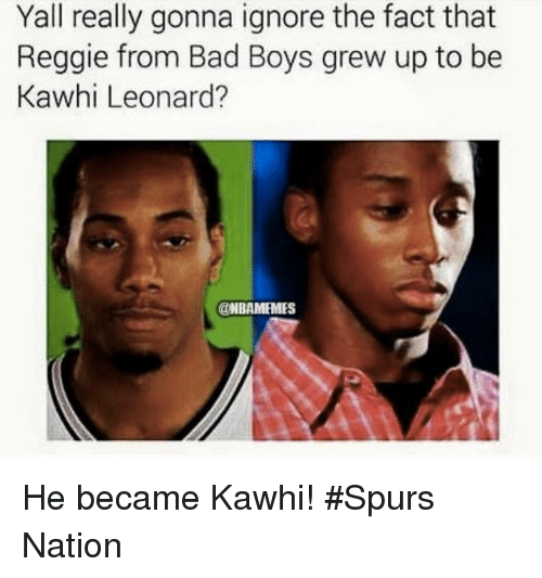spurs nation: Yall really gonna ignore the fact that  Reggie from Bad Boys grew up to be  Kawhi Leonard?  @NBAMEMES He became Kawhi! #Spurs Nation
