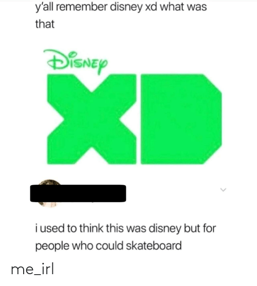 What Was That: y'all remember disney xd what was  that  DiSNEy  XD  i used to think this was disney but for  people who could skateboard me_irl