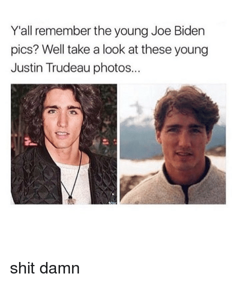 Joe Biden, Memes, and Justin Trudeau: Yall remember the young Joe Biden  pics? Well take a look at these young  Justin Trudeau photos.. shit damn