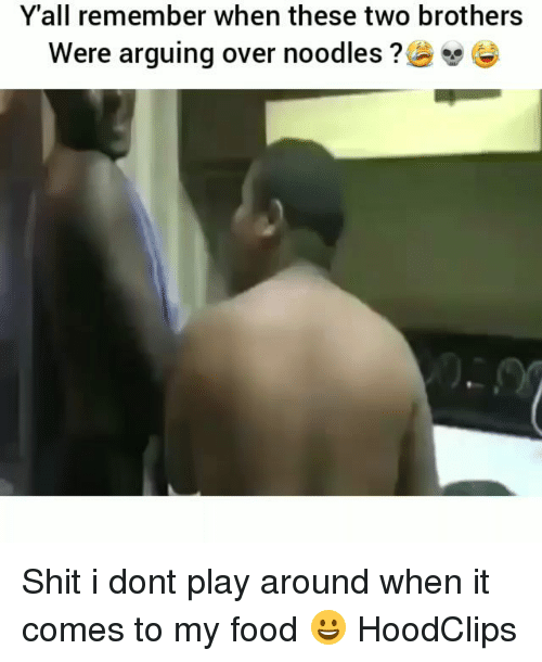 Food, Funny, and Shit: Y'all remember when these two brothers  were arguing over noodles ? Shit i dont play around when it comes to my food 😀 HoodClips