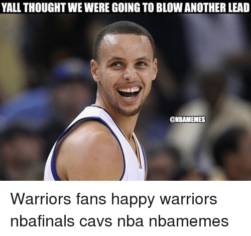 warriors fans: YALL THOUGHTWEWERE GOING TO BLOW ANOTHER LEAD  @NBAMEMES Warriors fans happy warriors nbafinals cavs nba nbamemes