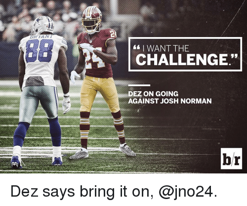 "Josh Norman, Sports, and Saying: YAN  I WANT THE  CHALLENGE""  DEZ ON GOING  AGAINST JOSH NORMAN  br Dez says bring it on, @jno24."