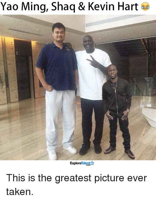 Kevin Hart, Memes, and Shaq: Yao Ming, Shaq& Kevin Hart  ExploreTalent This is the greatest picture ever taken.