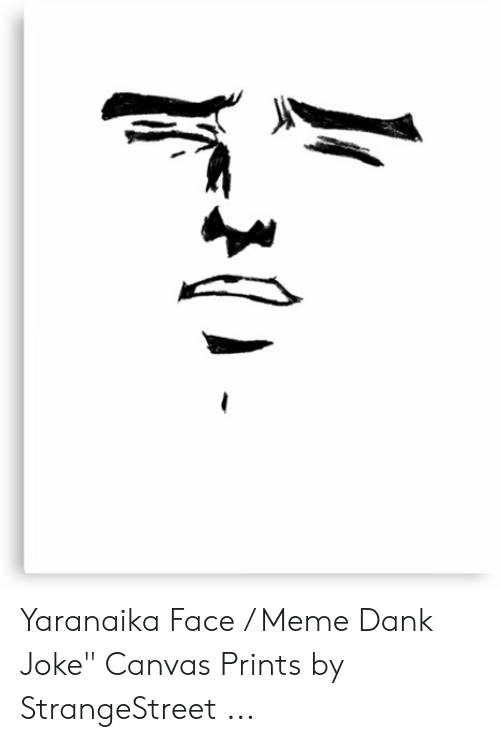 "Dank Joke: Yaranaika Face / Meme Dank Joke"" Canvas Prints by StrangeStreet ..."