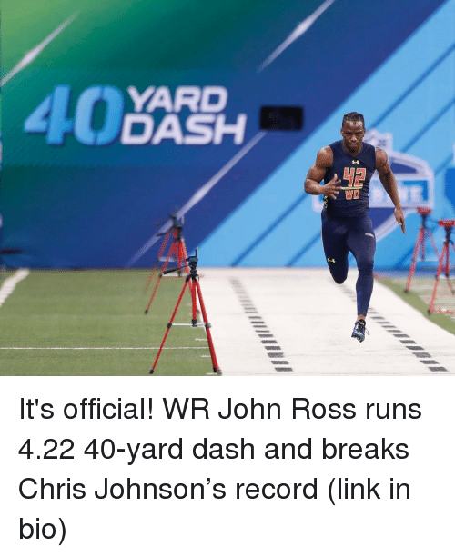 Sports, Chris Johnson, and Ross: YARD  40  DASH  WD It's official! WR John Ross runs 4.22 40-yard dash and breaks Chris Johnson's record (link in bio)
