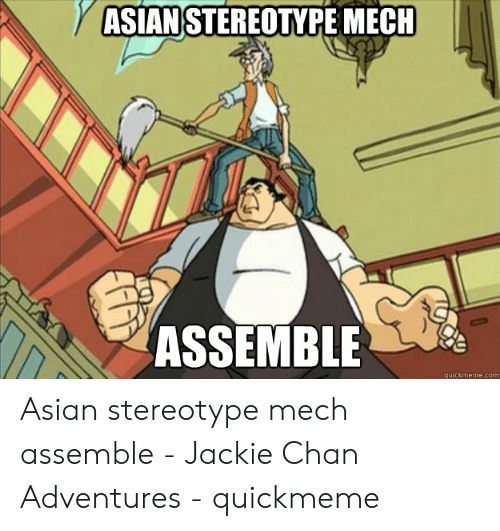 Asian Stereotype: YASIAN STEREOTYPE MECH  ASSEMBLE  quickmeme.com Asian stereotype mech assemble - Jackie Chan Adventures - quickmeme