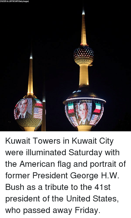 American Flag: YASSER AL-ZAYYAT/AFP/Gatty Images Kuwait Towers in Kuwait City were illuminated Saturday with the American flag and portrait of former President George H.W. Bush as a tribute to the 41st president of the United States, who passed away Friday.