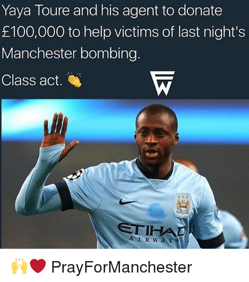 Anaconda, Memes, and Help: Yaya Toure and his agent to donate  100,000 to help victims of last night's  Manchester bombing.  Class act.  ETIHA  w AAR 🙌❤️ PrayForManchester