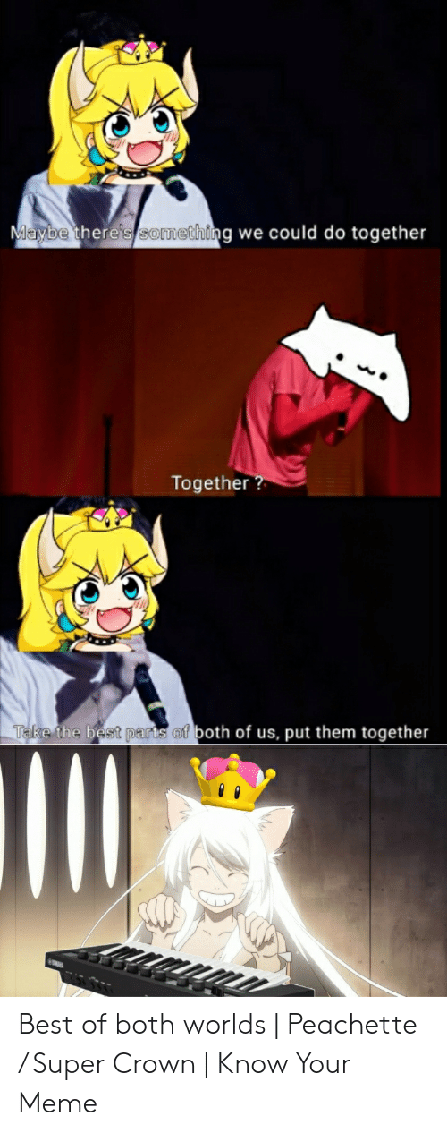 Peachette: ybe there's something we could do together  da  Together?  Take the best parts f both of us, put them together Best of both worlds | Peachette / Super Crown | Know Your Meme