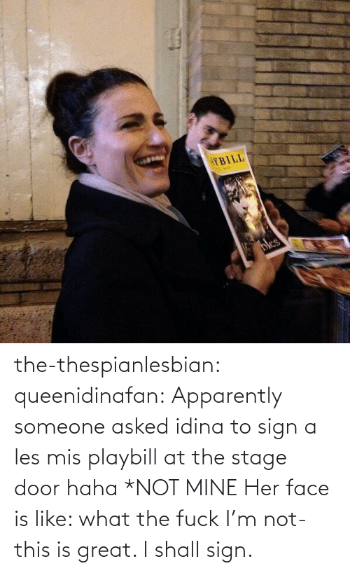 Stage Door: YBILL  bles the-thespianlesbian:  queenidinafan:  Apparently someone asked idina to sign a les mis playbill at the stage door haha *NOT MINE  Her face is like: what the fuck I'm not- this is great. I shall sign.
