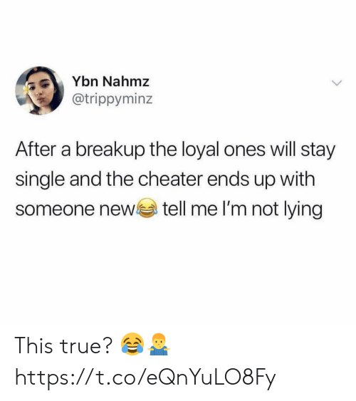 breakup: Ybn Nahmz  @trippyminz  After a breakup the loyal ones will stay  single and the cheater ends up with  tell me l'm not lying  someone new This true? 😂🤷‍♂️ https://t.co/eQnYuLO8Fy