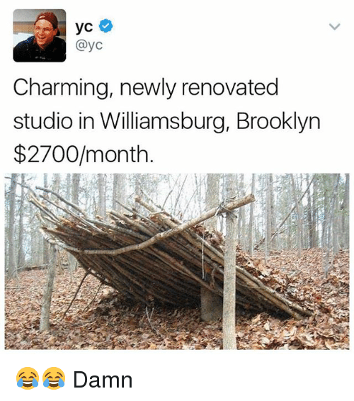 Memes, Brooklyn, and Charming: yc  @yc  Charming, newly renovated  studio in Williamsburg, Brooklyn  $2700/month 😂😂 Damn