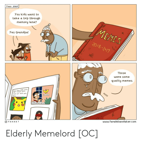 "Quality Memes: Yea 060  You kids want to  take a trip through  memory lane?  Yes Grandpa!  Those  were some  ""quality memes.  A-hs: Draus shilly comics  fo enet points  回FKHART  www.farahkhandaker.com Elderly Memelord [OC]"