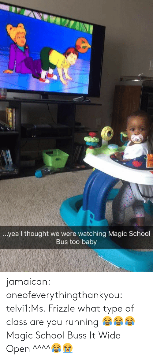 School, Tumblr, and Ms. Frizzle: ...yea l thought we were watching Magic School  Bus too baby jamaican:  oneofeverythingthankyou:  telvi1:Ms. Frizzle what type of class are you running 😂😂😂 Magic School Buss It Wide Open  ^^^^😂😭