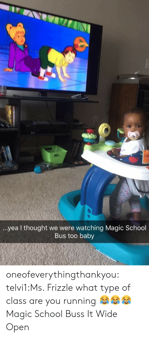 Ms. Frizzle: ...yea l thought we were watching Magic School  Bus too baby oneofeverythingthankyou:  telvi1:Ms. Frizzle what type of class are you running 😂😂😂 Magic School Buss It Wide Open