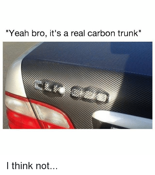 "Memes, Yeah, and 🤖: ""Yeah bro, it's a real carbon trunk"" I think not..."