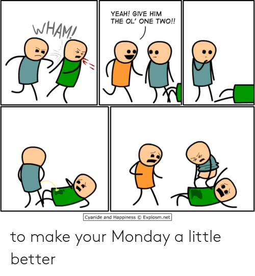 Cyanide And Happiness Explosm Net: YEAH! GIVE HIM  THE OL' ONE TWO!!  WHAM!  Cyanide and Happiness  Explosm.net to make your Monday a little better