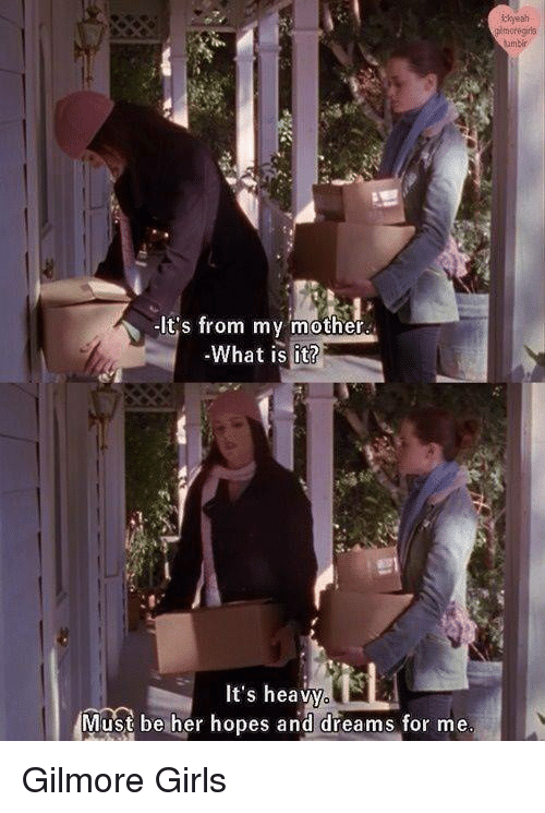 Gilmore Girls: yeah  glmoregiris  umbir  -it s from my mother  What is it?  It's heavy.  Must be her hopes and dreams for me  A Gilmore Girls