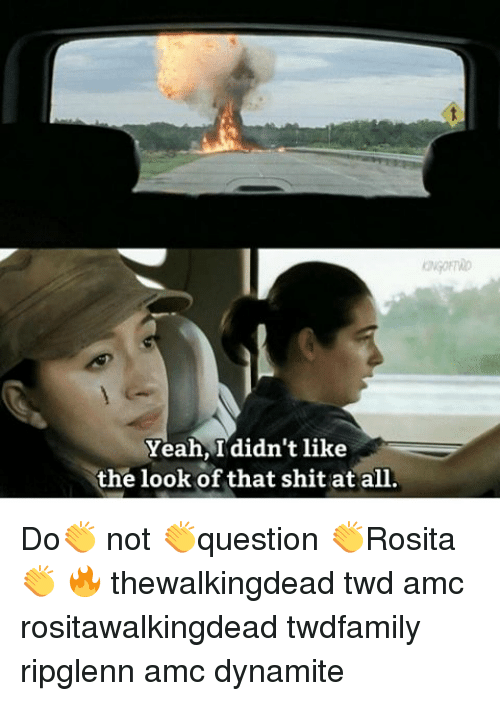 Memes, Shit, and Yeah: yeah, I didn't like  the look of that shit at all. Do👏 not 👏question 👏Rosita 👏 🔥 thewalkingdead twd amc rositawalkingdead twdfamily ripglenn amc dynamite