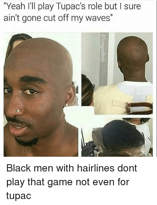 """I Surely: """"Yeah I'll play Tupac's role but I sure  ain't gone cut off my waves"""" Black men with hairlines dont play that game not even for tupac"""