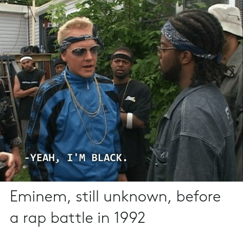 Im Black: YEAH, I'M BLACK Eminem, still unknown, before a rap battle in 1992