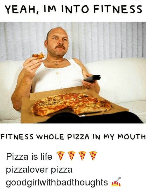 Im Into Fitness: YEAH, IM INTO FITNESS  FITNESS WHOLE PIZZA IN MY MOUTH Pizza is life 🍕🍕🍕🍕 pizzalover pizza goodgirlwithbadthoughts 💅