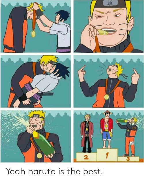 Naruto: Yeah naruto is the best!