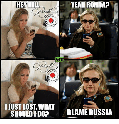 Memes, Russia, and 🤖: YEAH RONDAP  HEY HILL  JUST LOST WHAT  SHOULD DO?  BLAME RUSSIA