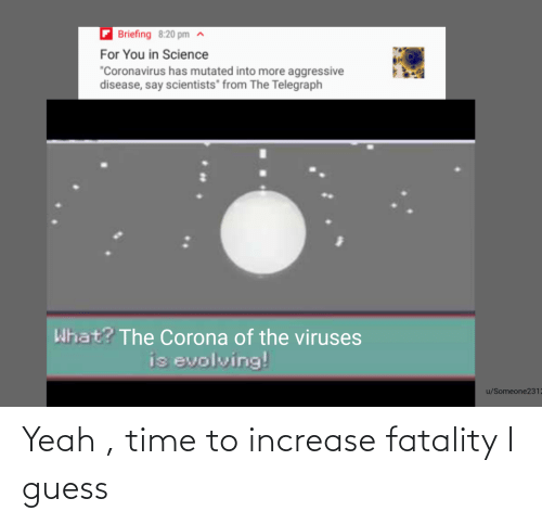 fatality: Yeah , time to increase fatality I guess