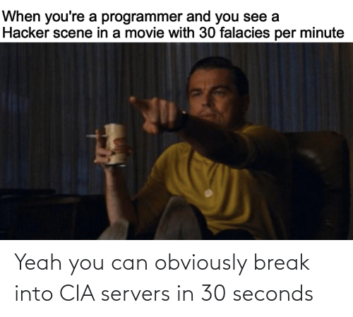 seconds: Yeah you can obviously break into CIA servers in 30 seconds