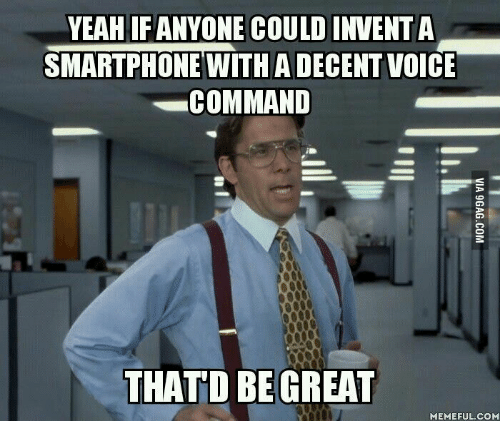 Thatd Be Great Meme: YEAHIFANYONE COULD INVENT A  SMARTPHONE WITH A DECENT VOICE  COMMAND  THATD BE GREAT  MEMEFUL COM