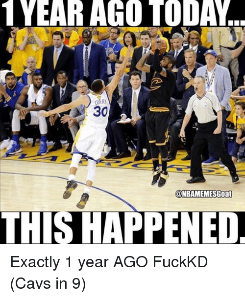 Cavs, Memes, and Today: YEAR AGO TODAY  URRI  30  @NBAMEMESGoat  THIS HAPPENED Exactly 1 year AGO FuckKD (Cavs in 9)