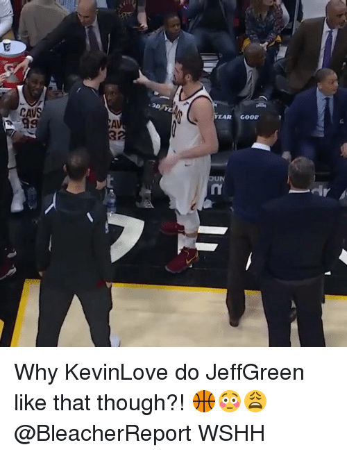 Memes, Wshh, and Good: YEAR GOOD  CAUS Why KevinLove do JeffGreen like that though?! 🏀😳😩 @BleacherReport WSHH