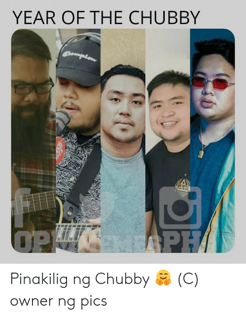chubby: YEAR OF THE CHUBBY  mpron  PH/  OPE Pinakilig ng Chubby 🤗  (C) owner ng pics