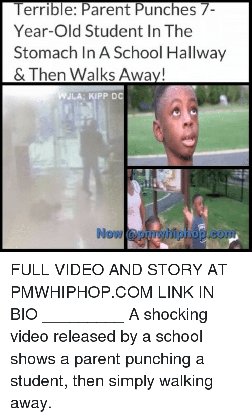 memes: Year-Old Student In The  Stomach In A School Hallway  WJLA: KIPP DC  Now opmwhiphop.com FULL VIDEO AND STORY AT PMWHIPHOP.COM LINK IN BIO _________ A shocking video released by a school shows a parent punching a student, then simply walking away.