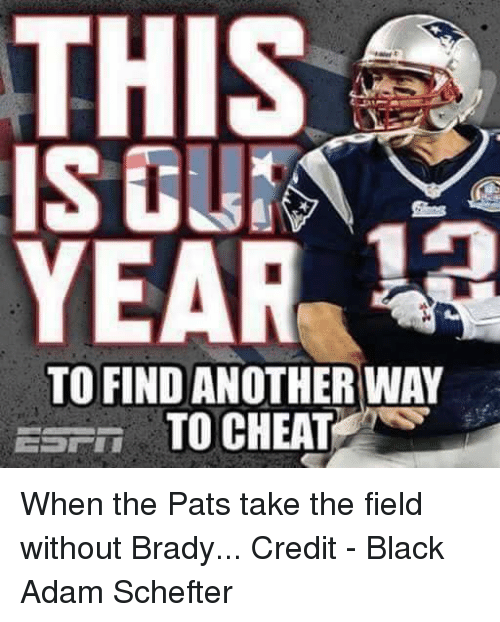 Nfl, Black, and Brady: YEAR  TO FIND ANOTHER WAY  EST TO CHEAT When the Pats take the field without Brady...  Credit - Black Adam Schefter