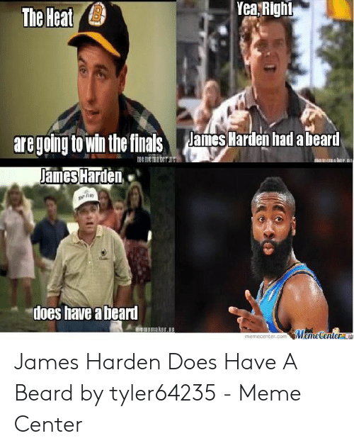 James Harden Memes: YearRigh  The Heat  aregoing to win the finals anes ariden had a beart  James Harden..  in  does have abeard  memecenter.cO James Harden Does Have A Beard by tyler64235 - Meme Center