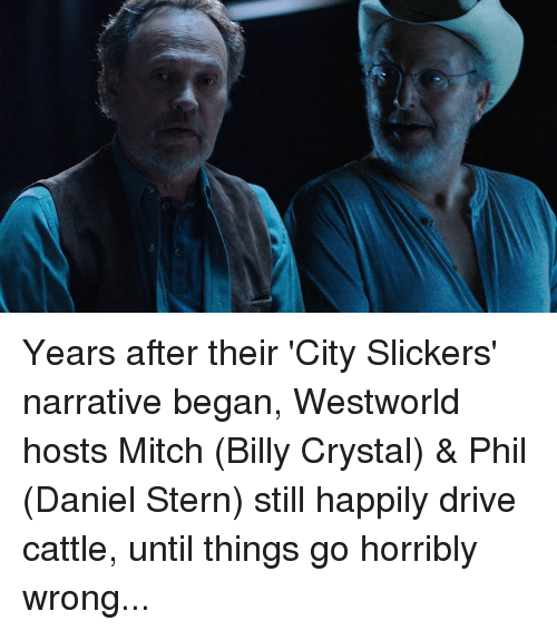 Westworld: Years after their 'City Slickers' narrative began, Westworld hosts Mitch (Billy Crystal) & Phil (Daniel Stern) still happily drive cattle, until things go horribly wrong...
