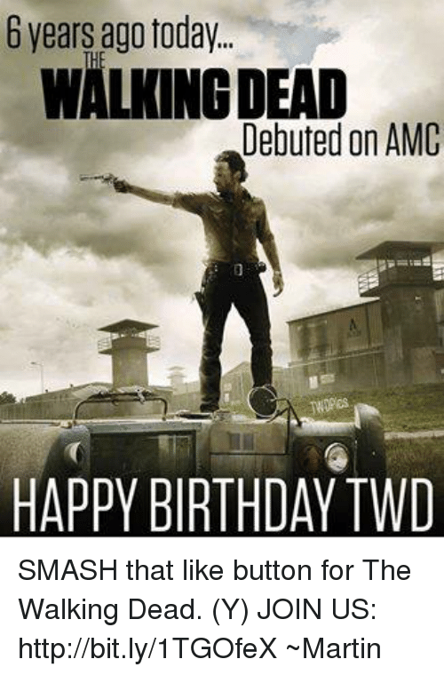 Smash That Like Button: years ago today.  WALONGDEAD  Debuted on AMC  HAPPY BIRTHDAY TWD SMASH that like button for The Walking Dead. (Y) JOIN US: http://bit.ly/1TGOfeX ~Martin
