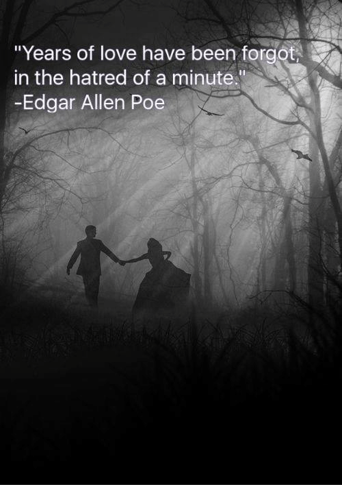 "Love, Memes, and Hatred: ""Years of love have been forgot  in the hatred of a minute.""  Edgar Allen Poe"