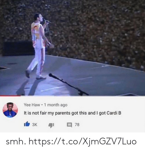 cardi: Yee Haw 1 month ago  It is not fair my parents got this and I got Cardi B  I3K  78 smh. https://t.co/XjmGZV7Luo