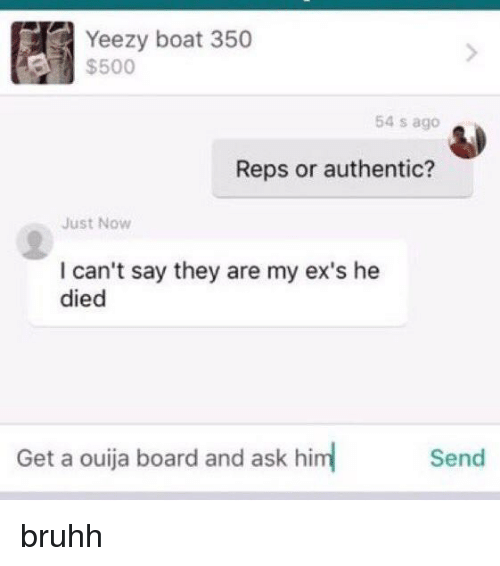 Ex's, Yeezy, and Dank Memes: Yeezy boat 350  $500  54 s ago  Reps or authentic?  Just Now  I can't say they are my ex's he  died  Send bruhh